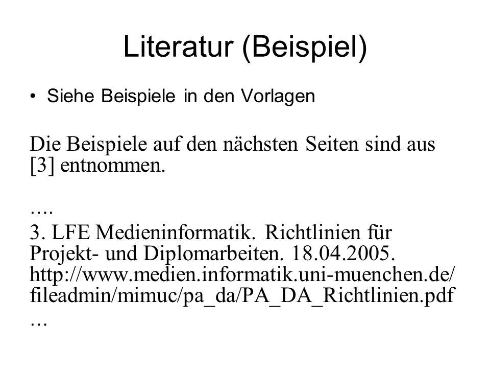 Literatur (Beispiel) Siehe Beispiele in den Vorlagen. Die Beispiele auf den nächsten Seiten sind aus [3] entnommen.
